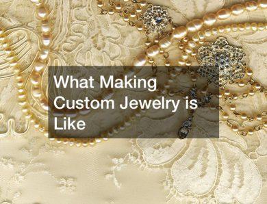 What Making Custom Jewelry is Like