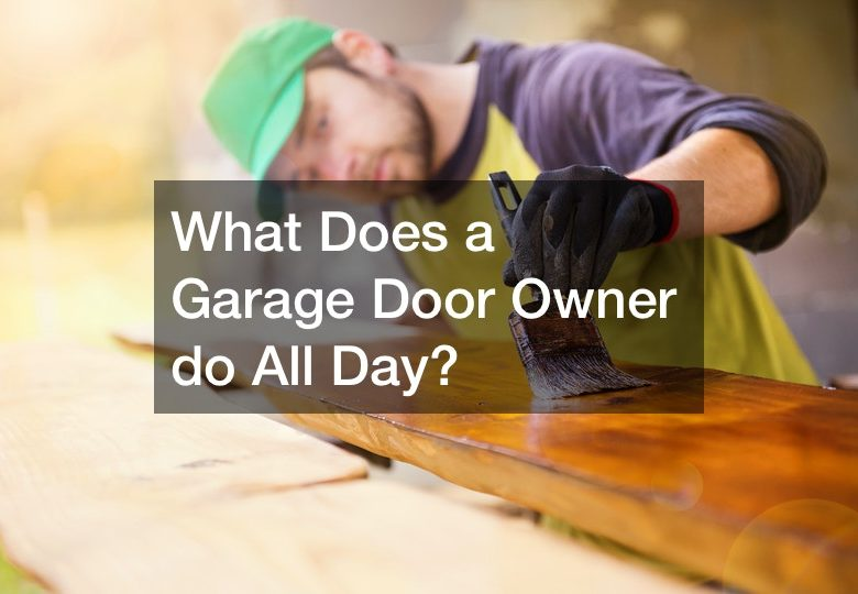 What Does a Garage Door Owner do All Day?